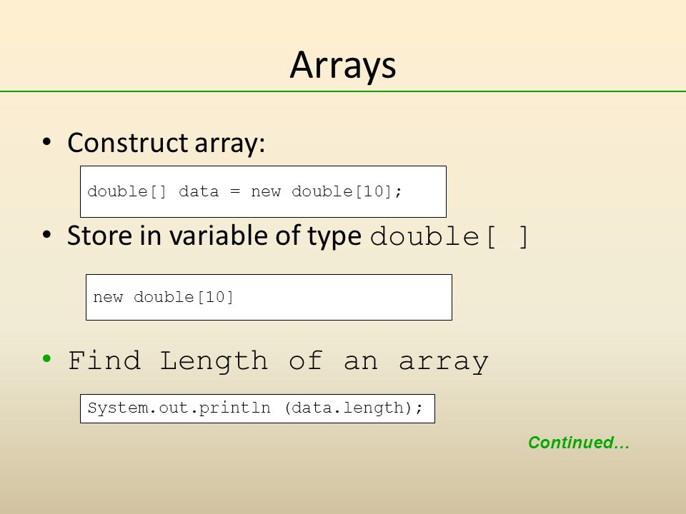 Arrays Construct array: Store in variable of type double[ ]